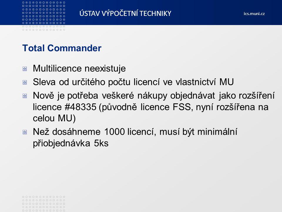 ÚSTAV VÝPOČETNÍ TECHNIKY ics.muni.cz Total Commander Multilicence neexistuje Sleva od určitého počtu licencí ve vlastnictví MU Nově je potřeba veškeré
