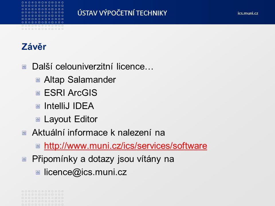 ÚSTAV VÝPOČETNÍ TECHNIKY ics.muni.cz Závěr Další celouniverzitní licence… Altap Salamander ESRI ArcGIS IntelliJ IDEA Layout Editor Aktuální informace