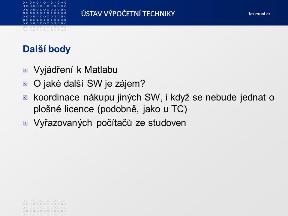 ÚSTAV VÝPOČETNÍ TECHNIKY ics.muni.cz Další body Vyjádření k Matlabu O jaké další SW je zájem? koordinace nákupu jiných SW, i když se nebude jednat o p