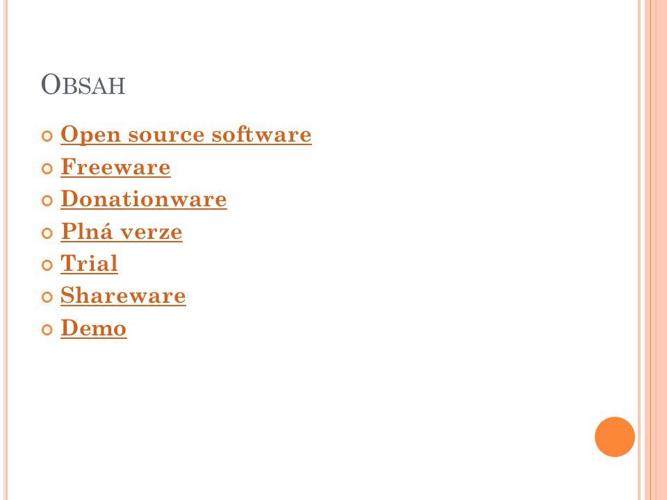 O BSAH Open source software Freeware Donationware Plná verze Trial Shareware Demo