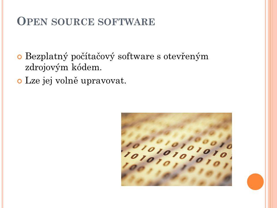 O PEN SOURCE SOFTWARE Bezplatný počítačový software s otevřeným zdrojovým kódem.