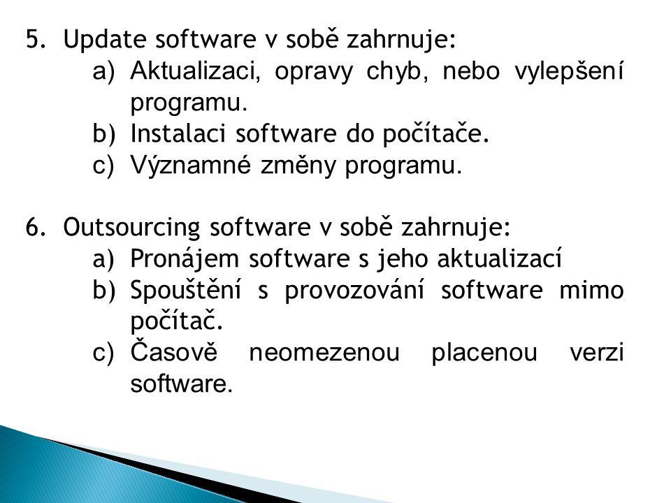 5.Update software v sobě zahrnuje: a)Aktualizaci, opravy chyb, nebo vylepšení programu.