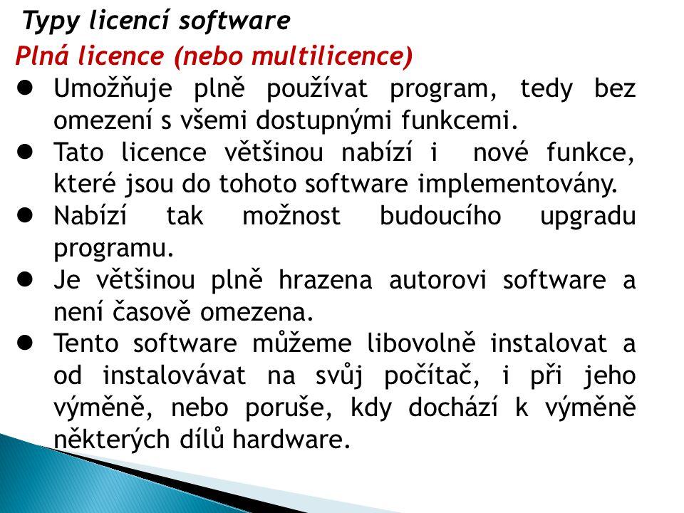 Typy licencí software Plná licence (nebo multilicence) Umožňuje plně používat program, tedy bez omezení s všemi dostupnými funkcemi.