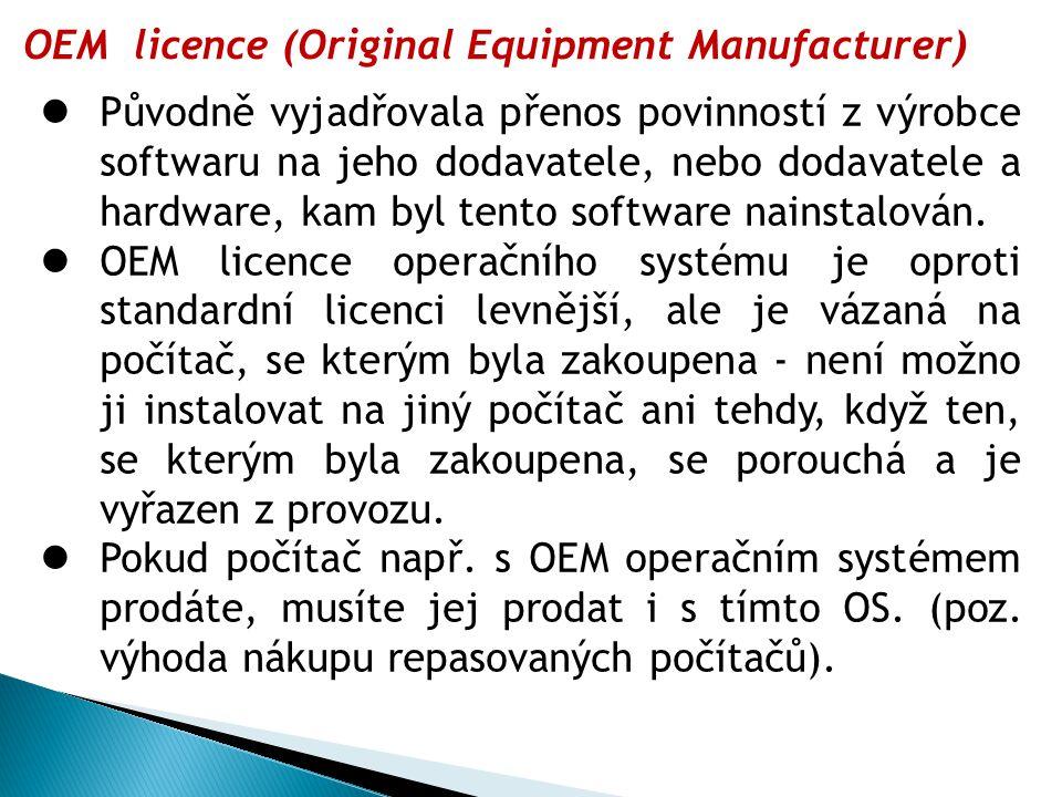 OEM licence (Original Equipment Manufacturer) Původně vyjadřovala přenos povinností z výrobce softwaru na jeho dodavatele, nebo dodavatele a hardware, kam byl tento software nainstalován.