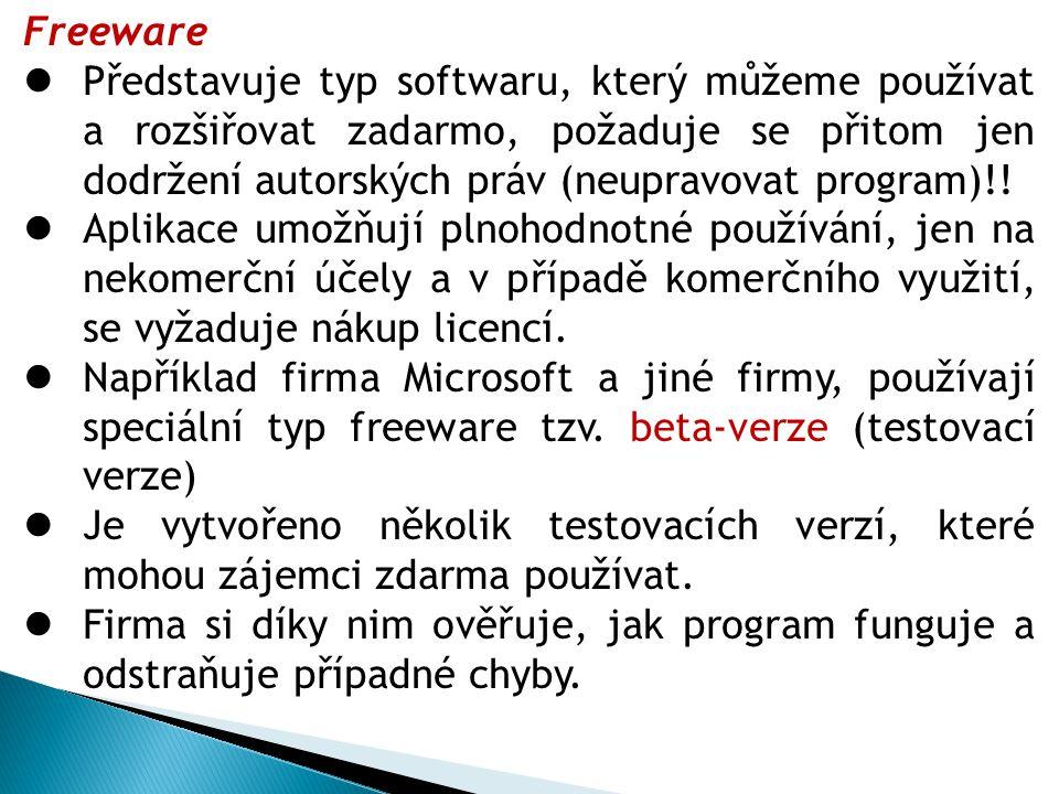 Freeware Představuje typ softwaru, který můžeme používat a rozšiřovat zadarmo, požaduje se přitom jen dodržení autorských práv (neupravovat program)!.
