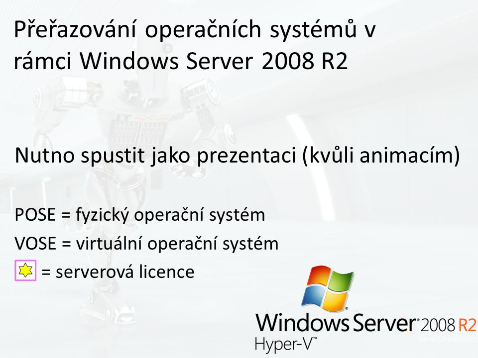 Nutno spustit jako prezentaci (kvůli animacím) POSE = fyzický operační systém VOSE = virtuální operační systém = serverová licence