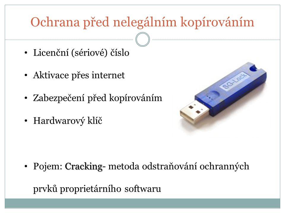 Ochrana před nelegálním kopírováním Licenční (sériové) číslo Aktivace přes internet Zabezpečení před kopírováním Hardwarový klíč Cracking Pojem: Cracking- metoda odstraňování ochranných prvků proprietárního softwaru