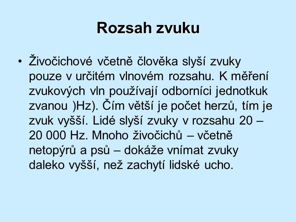 Rozsah zvuku Živočichové včetně člověka slyší zvuky pouze v určitém vlnovém rozsahu. K měření zvukových vln používají odborníci jednotkuk zvanou )Hz).