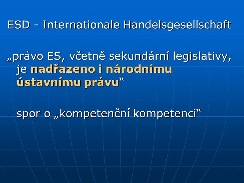 """ESD - Internationale Handelsgesellschaft """"právo ES, včetně sekundární legislativy, je nadřazeno i národnímu ústavnímu právu"""" - spor o """"kompetenční kom"""