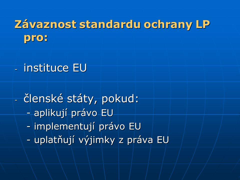Závaznost standardu ochrany LP pro: - instituce EU - členské státy, pokud: -aplikují právo EU -implementují právo EU -uplatňují výjimky z práva EU