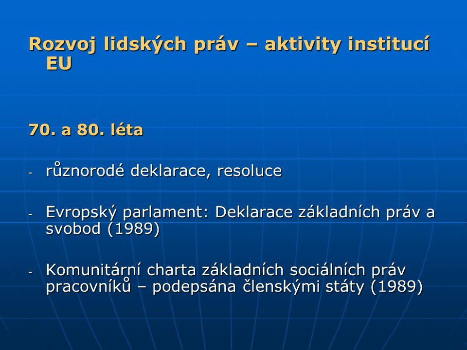 Rozvoj lidských práv – aktivity institucí EU 70. a 80. léta - různorodé deklarace, resoluce - Evropský parlament: Deklarace základních práv a svobod (