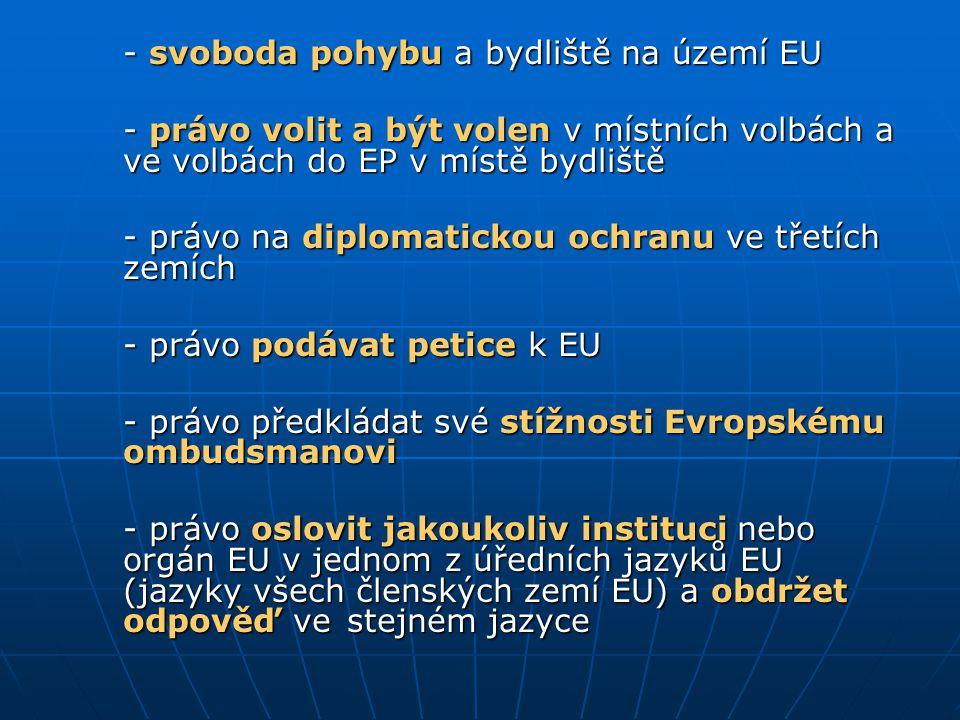- svoboda pohybu a bydliště na území EU - právo volit a být volen v místních volbách a ve volbách do EP v místě bydliště - právo na diplomatickou ochr