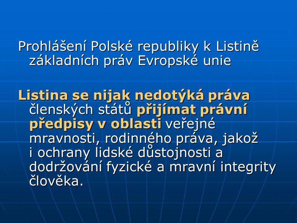 Prohlášení Polské republiky k Listině základních práv Evropské unie Listina se nijak nedotýká práva členských států přijímat právní předpisy v oblasti