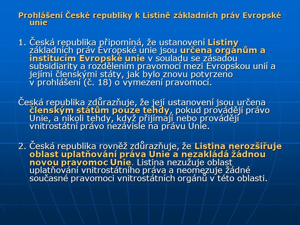 Prohlášení České republiky k Listině základních práv Evropské unie 1.Česká republika připomíná, že ustanovení Listiny základních práv Evropské unie js