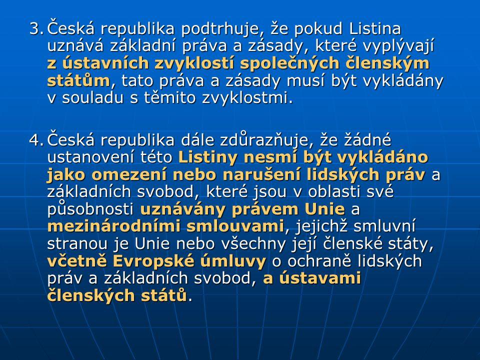 3.Česká republika podtrhuje, že pokud Listina uznává základní práva a zásady, které vyplývají z ústavních zvyklostí společných členským státům, tato p