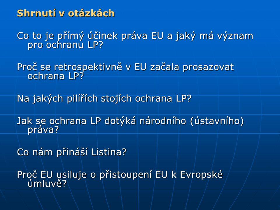 Shrnutí v otázkách Co to je přímý účinek práva EU a jaký má význam pro ochranu LP? Proč se retrospektivně v EU začala prosazovat ochrana LP? Na jakých
