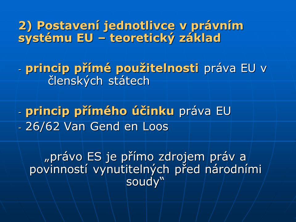 2) Postavení jednotlivce v právním systému EU – teoretický základ - princip přímé použitelnosti práva EU v členských státech - princip přímého účinku