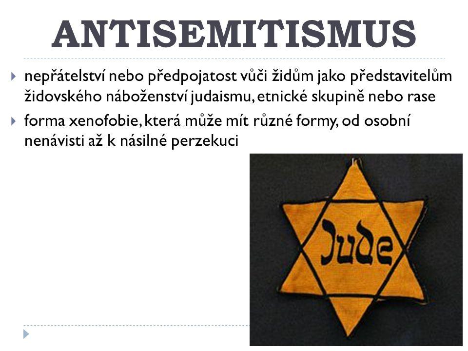 ANTISEMITISMUS  nepřátelství nebo předpojatost vůči židům jako představitelům židovského náboženství judaismu, etnické skupině nebo rase  forma xenofobie, která může mít různé formy, od osobní nenávisti až k násilné perzekuci