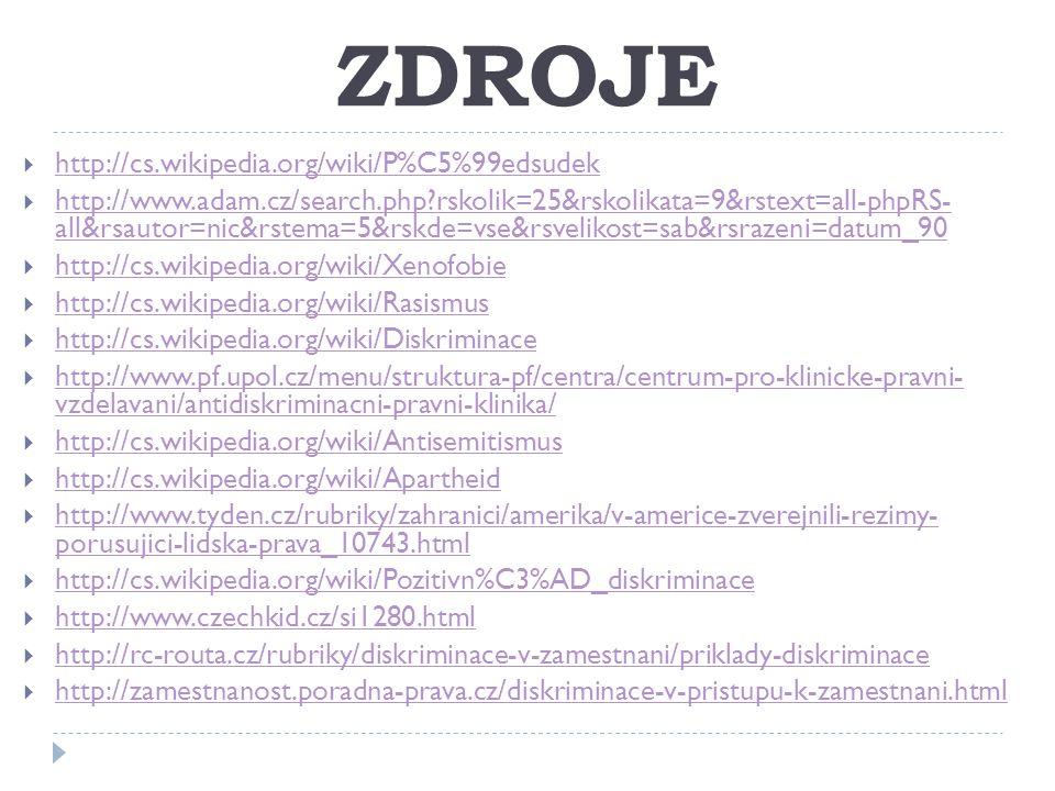 ZDROJE  http://cs.wikipedia.org/wiki/P%C5%99edsudek http://cs.wikipedia.org/wiki/P%C5%99edsudek  http://www.adam.cz/search.php?rskolik=25&rskolikata