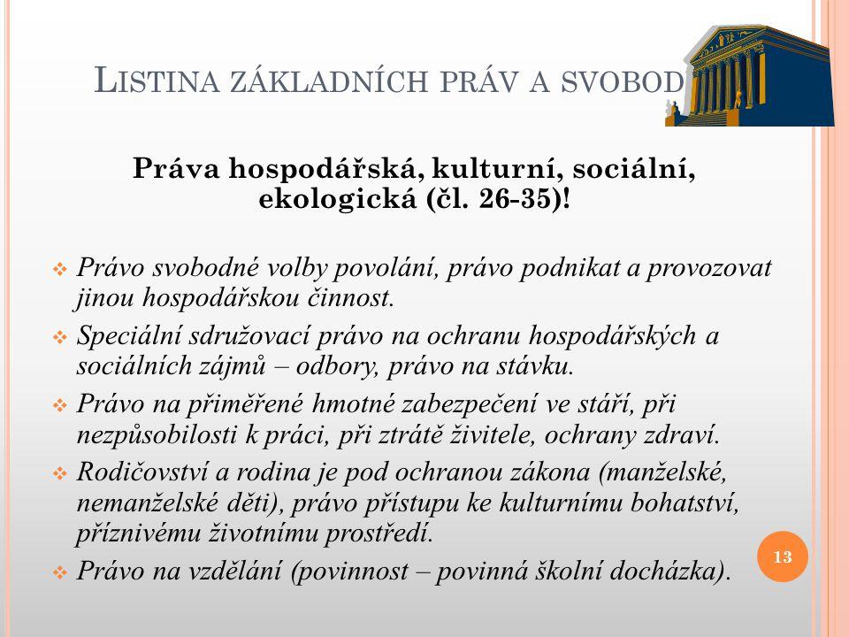 L ISTINA ZÁKLADNÍCH PRÁV A SVOBOD Práva hospodářská, kulturní, sociální, ekologická (čl. 26-35)!  Právo svobodné volby povolání, právo podnikat a pro