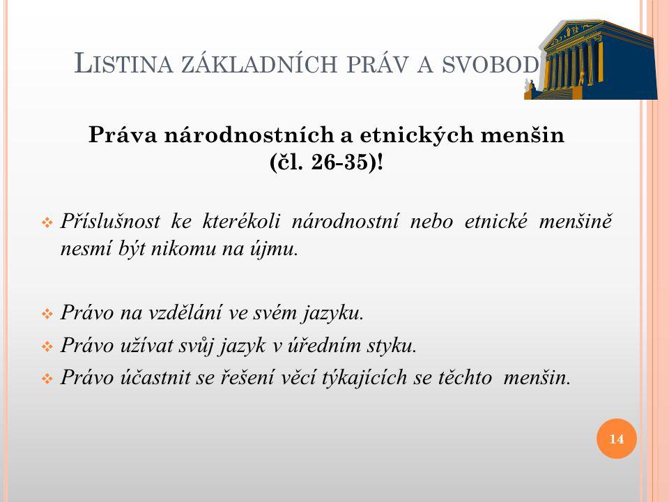 L ISTINA ZÁKLADNÍCH PRÁV A SVOBOD Práva národnostních a etnických menšin (čl. 26-35)!  Příslušnost ke kterékoli národnostní nebo etnické menšině nesm