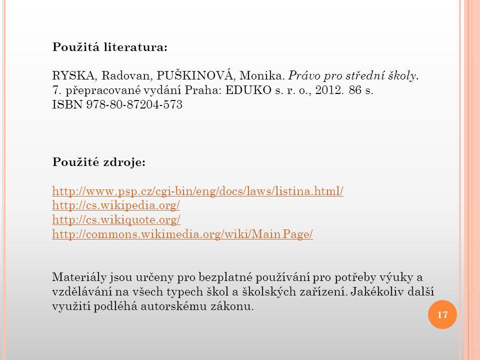 Použitá literatura: RYSKA, Radovan, PUŠKINOVÁ, Monika. Právo pro střední školy. 7. přepracované vydání Praha: EDUKO s. r. o., 2012. 86 s. ISBN 978-80-