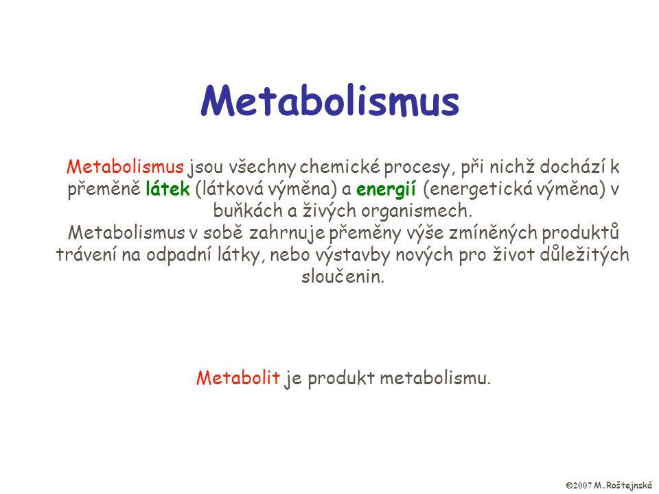 Metabolismus Metabolismus jsou všechny chemické procesy, při nichž dochází k přeměně látek (látková výměna) a energií (energetická výměna) v buňkách a živých organismech.