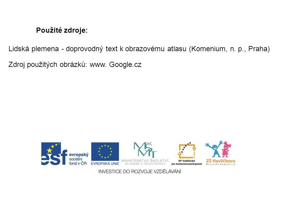 Použité zdroje: Lidská plemena - doprovodný text k obrazovému atlasu (Komenium, n. p., Praha) Zdroj použitých obrázků: www. Google.cz