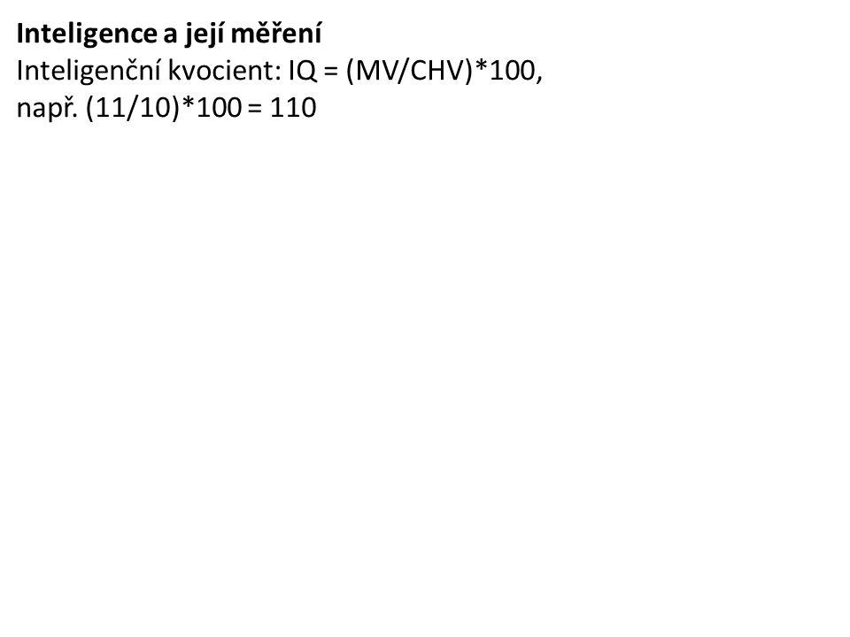 Inteligence a její měření Inteligenční kvocient: IQ = (MV/CHV)*100, např. (11/10)*100 = 110
