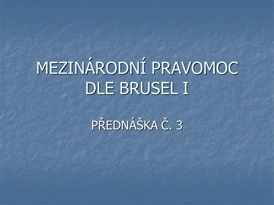 MEZINÁRODNÍ PRAVOMOC DLE BRUSEL I PŘEDNÁŠKA Č. 3