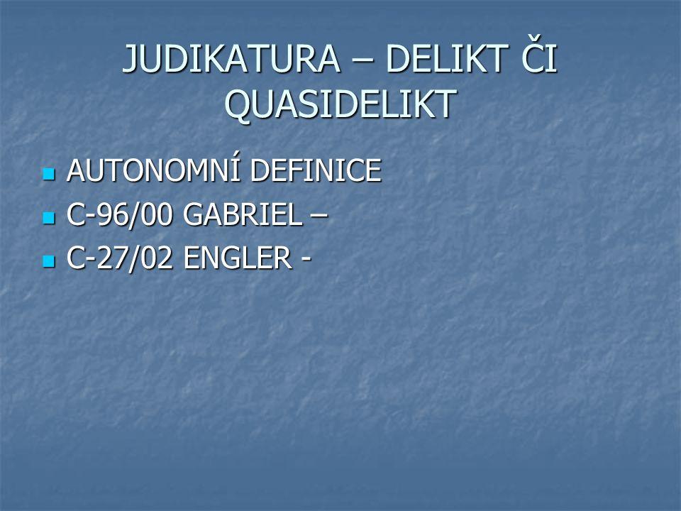 JUDIKATURA – DELIKT ČI QUASIDELIKT AUTONOMNÍ DEFINICE AUTONOMNÍ DEFINICE C-96/00 GABRIEL – C-96/00 GABRIEL – C-27/02 ENGLER - C-27/02 ENGLER -