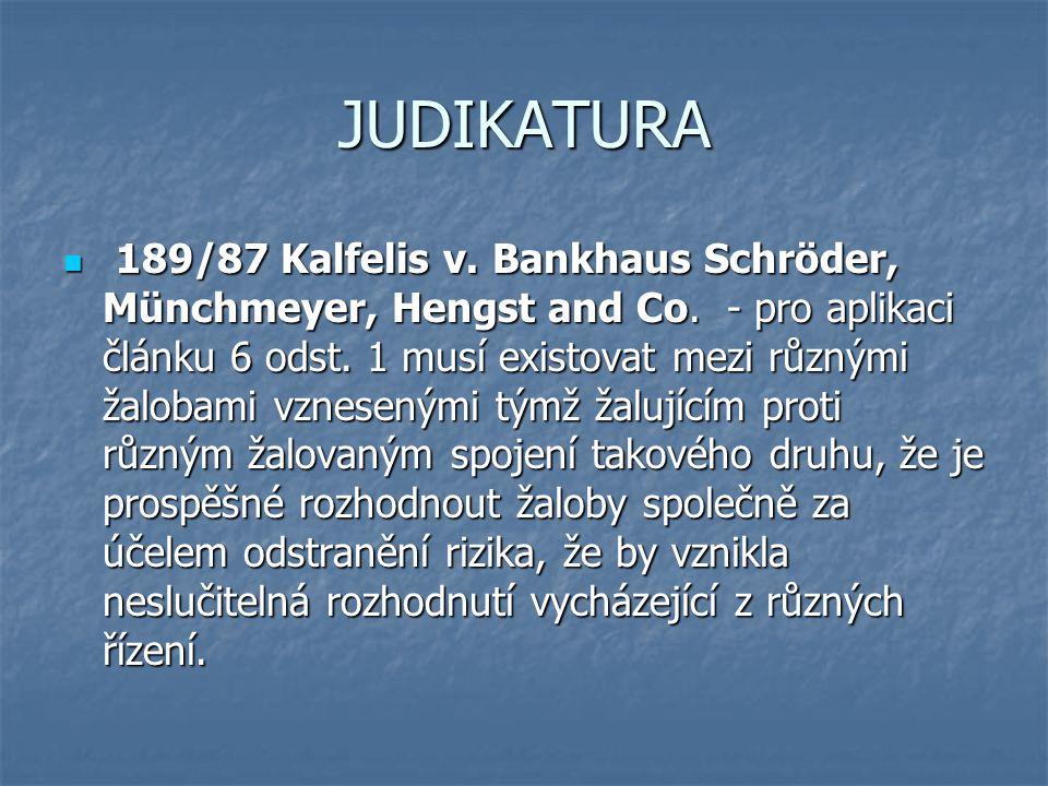 JUDIKATURA 189/87 Kalfelis v. Bankhaus Schröder, Münchmeyer, Hengst and Co. - pro aplikaci článku 6 odst. 1 musí existovat mezi různými žalobami vznes