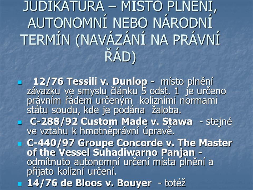 JUDIKATURA – MÍSTO PLNĚNÍ, AUTONOMNÍ NEBO NÁRODNÍ TERMÍN (NAVÁZÁNÍ NA PRÁVNÍ ŘÁD) 12/76 Tessili v. Dunlop - místo plnění závazku ve smyslu článku 5 od