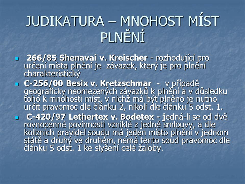 JUDIKATURA – MNOHOST MÍST PLNĚNÍ 266/85 Shenavai v. Kreischer - rozhodující pro určení místa plnění je závazek, který je pro plnění charakteristický 2