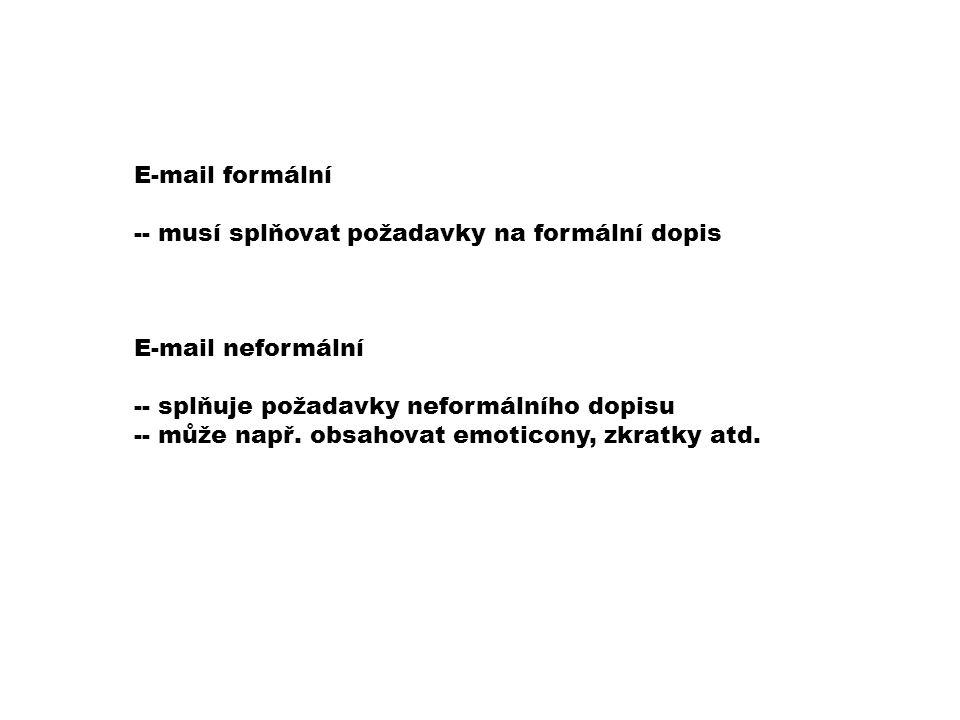 E-mail formální -- musí splňovat požadavky na formální dopis E-mail neformální -- splňuje požadavky neformálního dopisu -- může např.