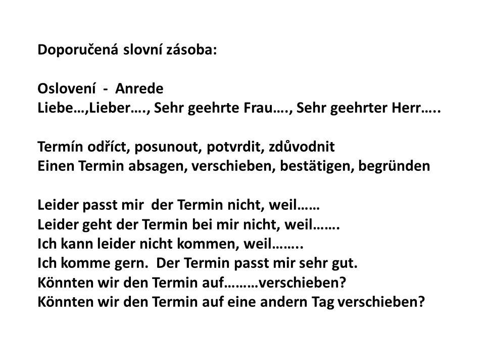 Doporučená slovní zásoba: Oslovení - Anrede Liebe…,Lieber…., Sehr geehrte Frau…., Sehr geehrter Herr…..