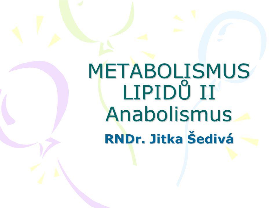 Anabolismus lipidů Anabolické děje = skladné děje Lipidy se syntetizují z příslušných vyšších mastných kyselin a glycerolu Tuky vznikají i z jiných látek (ze sacharidů a bílkovin - odbourávají se na aktivovanou kyselinu octovou)
