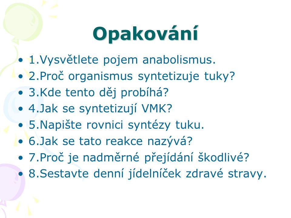 Opakování 1.Vysvětlete pojem anabolismus. 2.Proč organismus syntetizuje tuky? 3.Kde tento děj probíhá? 4.Jak se syntetizují VMK? 5.Napište rovnici syn