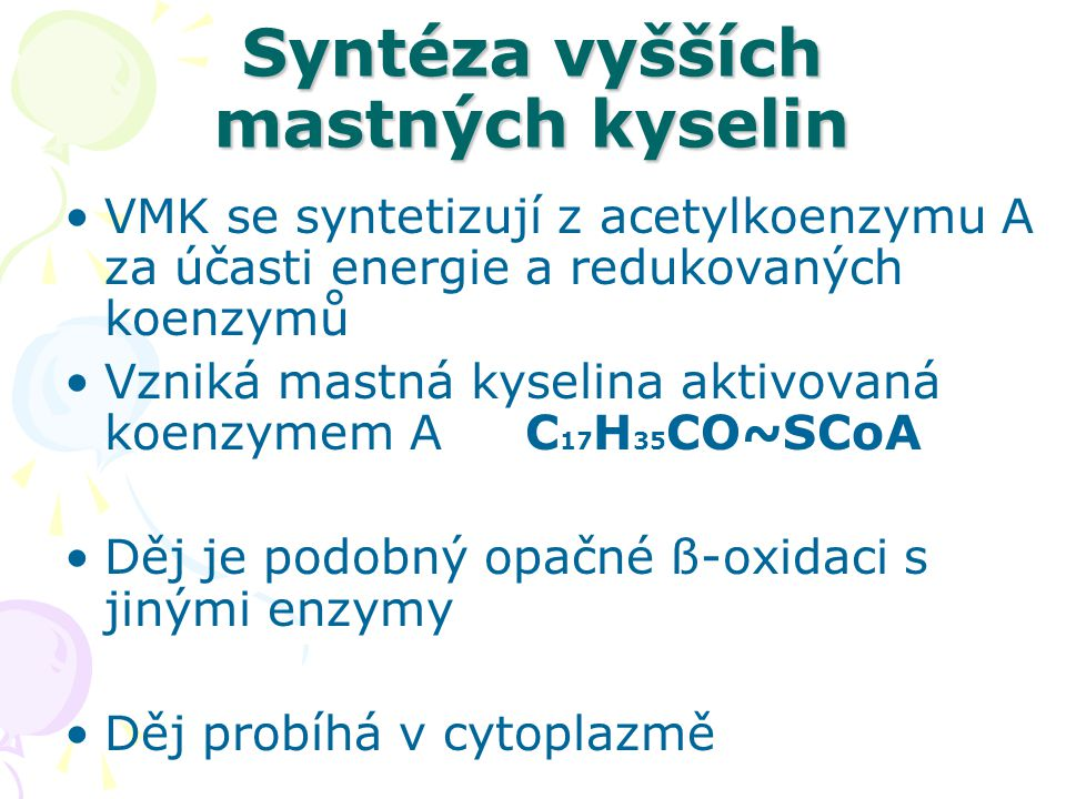 Syntéza vyšších mastných kyselin VMK se syntetizují z acetylkoenzymu A za účasti energie a redukovaných koenzymů Vzniká mastná kyselina aktivovaná koe
