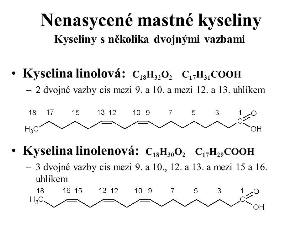 Nenasycené mastné kyseliny Kyselina linolová: C 18 H 32 O 2 C 17 H 31 COOH –2 dvojné vazby cis mezi 9. a 10. a mezi 12. a 13. uhlíkem Kyselina linolen