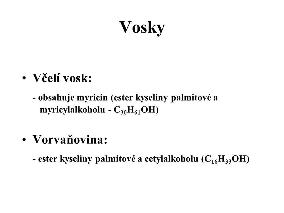 Vosky Včelí vosk: - obsahuje myricin (ester kyseliny palmitové a myricylalkoholu - C 30 H 61 OH) Vorvaňovina: - ester kyseliny palmitové a cetylalkoholu (C 16 H 33 OH)