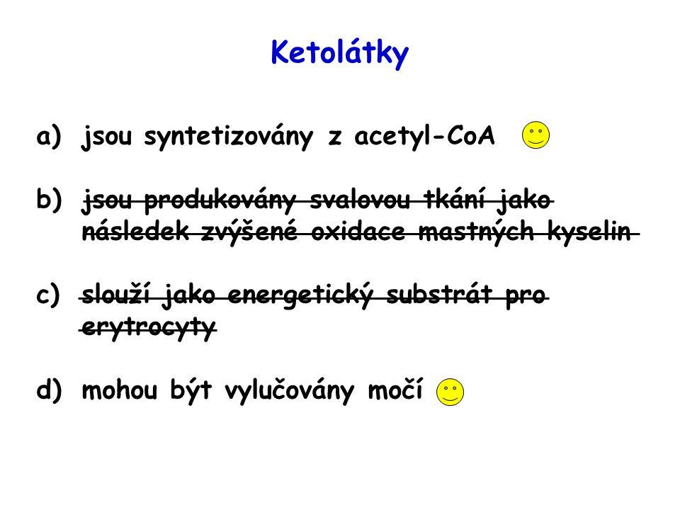 Ketolátky a)jsou syntetizovány z acetyl-CoA b)jsou produkovány svalovou tkání jako následek zvýšené oxidace mastných kyselin c)slouží jako energetický