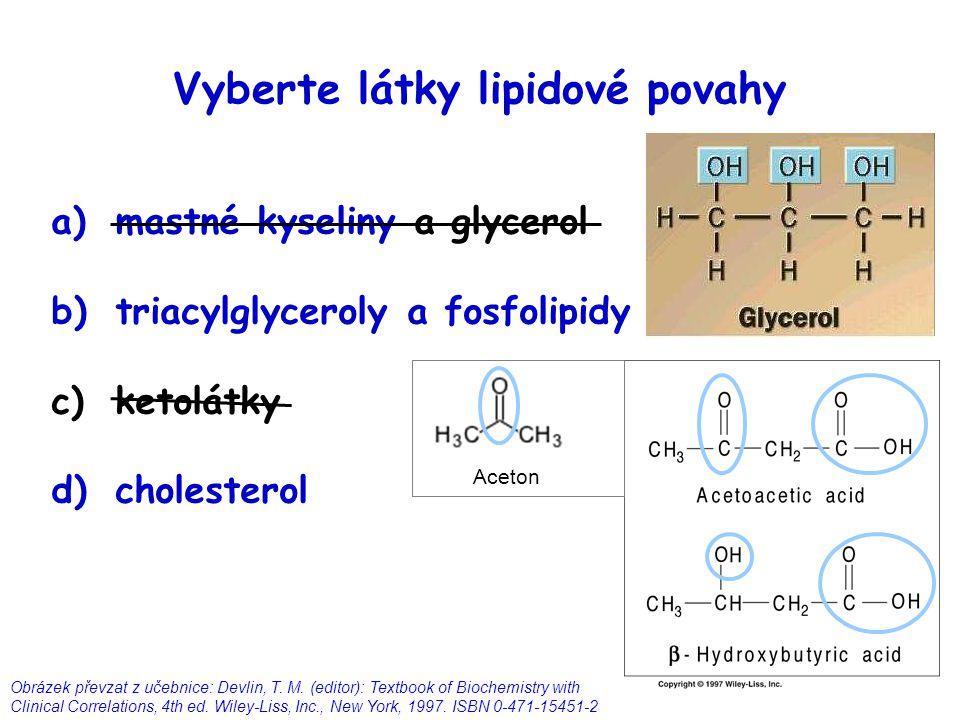 Vyberte látky lipidové povahy a)mastné kyseliny a glycerol b)triacylglyceroly a fosfolipidy c)ketolátky d)cholesterol Aceton Obrázek převzat z učebnic
