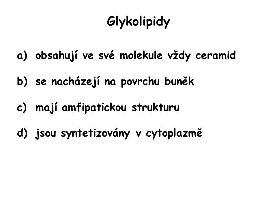Glykolipidy a)obsahují ve své molekule vždy ceramid b)se nacházejí na povrchu buněk c)mají amfipatickou strukturu d)jsou syntetizovány v cytoplazmě