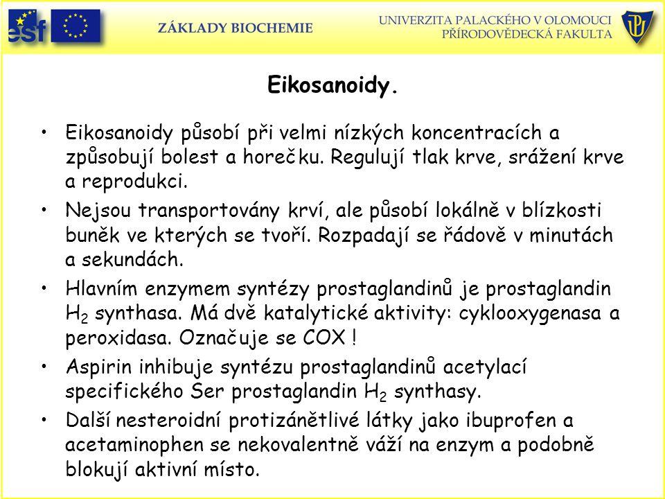Eikosanoidy. Eikosanoidy působí při velmi nízkých koncentracích a způsobují bolest a horečku. Regulují tlak krve, srážení krve a reprodukci. Nejsou tr