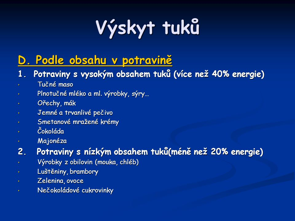 Výskyt tuků D. Podle obsahu v potravině 1. Potraviny s vysokým obsahem tuků (více než 40% energie) Tučné maso Tučné maso Plnotučné mléko a ml. výrobky