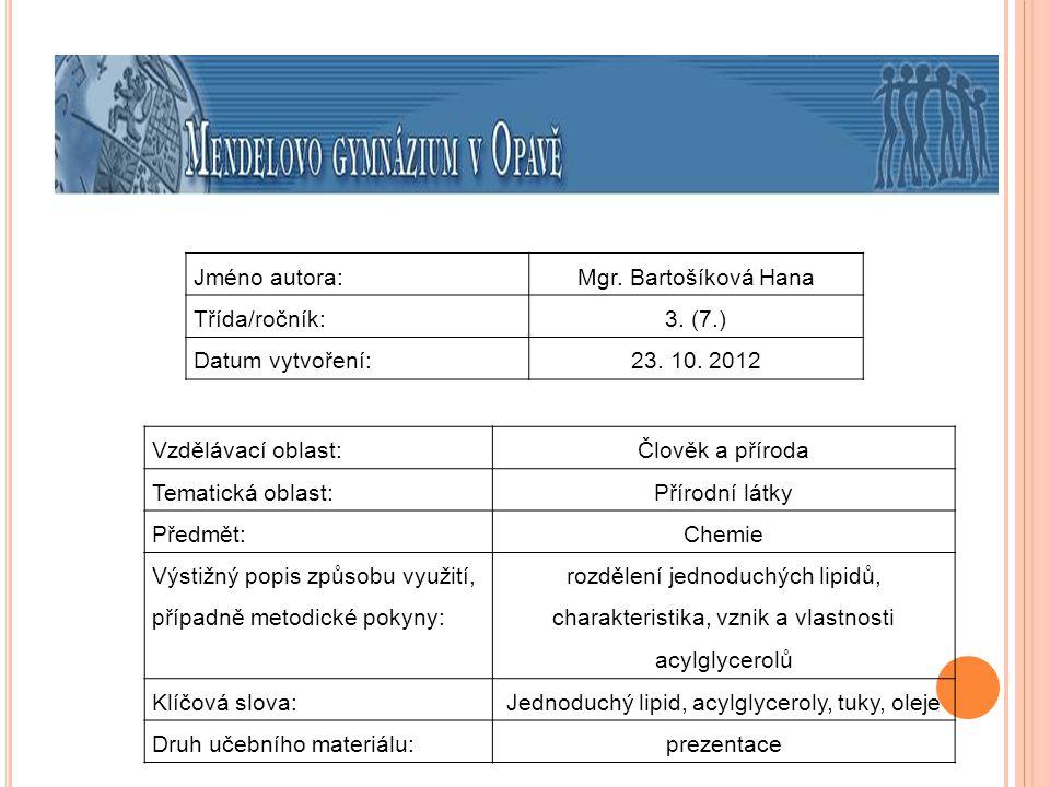 Jméno autora:Mgr. Bartošíková Hana Třída/ročník:3. (7.) Datum vytvoření:23. 10. 2012 Vzdělávací oblast:Člověk a příroda Tematická oblast: Přírodní lát