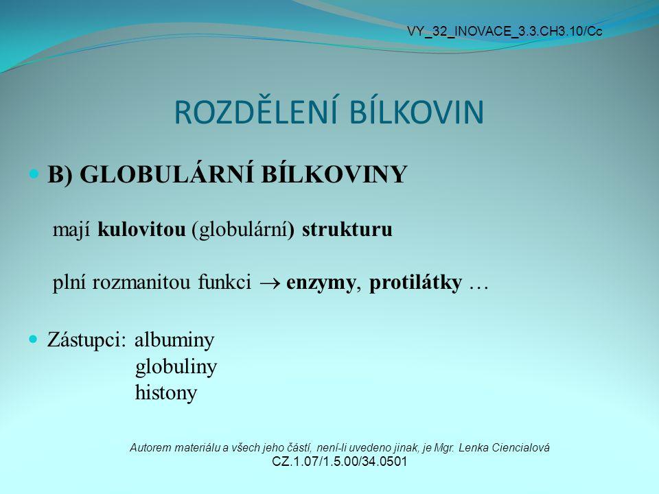 ROZDĚLENÍ BÍLKOVIN B) GLOBULÁRNÍ BÍLKOVINY mají kulovitou (globulární) strukturu plní rozmanitou funkci  enzymy, protilátky … Zástupci: albuminy glob