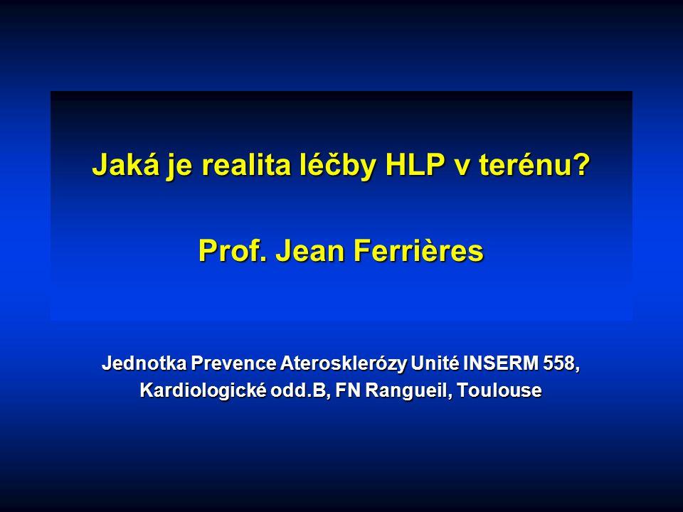 Jaká je realita léčby HLP v terénu? Prof. Jean Ferrières Jednotka Prevence Aterosklerózy Unité INSERM 558, Kardiologické odd.B, FN Rangueil, Toulouse