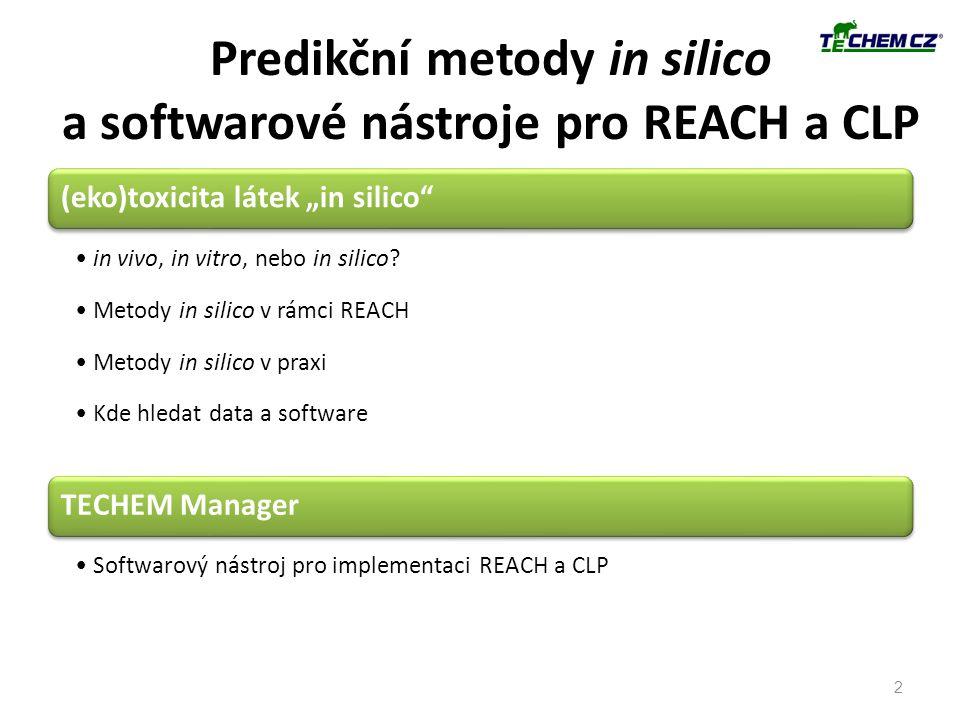 "Predikční metody in silico a softwarové nástroje pro REACH a CLP (eko)toxicita látek ""in silico"" in vivo, in vitro, nebo in silico? Metody in silico v"
